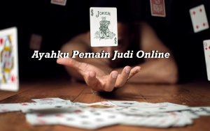 Ayahku Pemain Judi Online