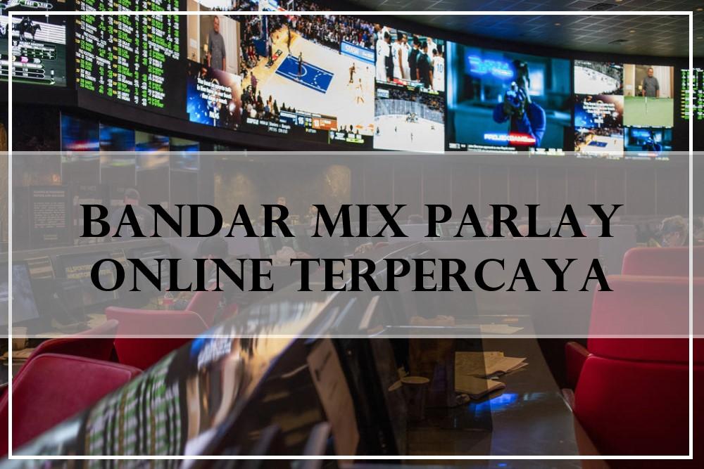 Bandar Mix Parlay Online Terpercaya