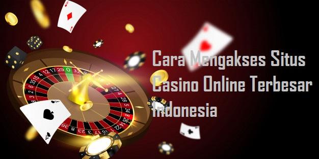 Cara Mengakses Situs Casino Online Terbesar Indonesia