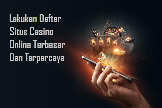 Lakukan Daftar Situs Casino Online Terbesar Dan Terpercaya