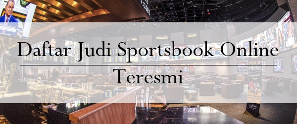 Daftar Judi Sportsbook Online Teresmi