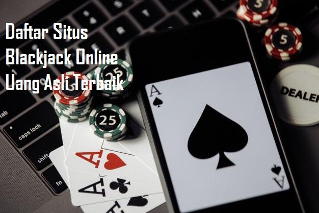 Daftar Situs Blackjack Online Uang Asli Terbaik