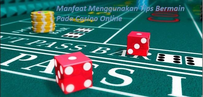 Manfaat Menggunakan Tips Bermain Pada Casino Online